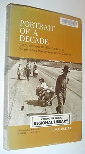 Portrait of a Decade; Roy Stryker and the Development of Documentary Photography in the Thirties