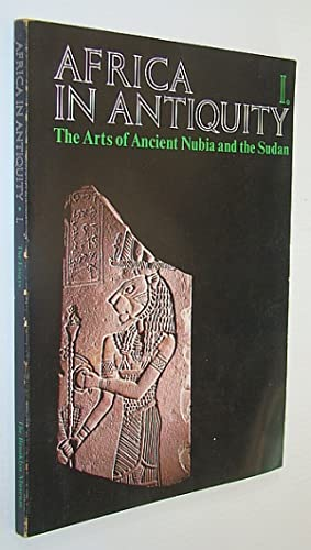 Africa in Antiquity: The Arts of Ancient Nubia and the Sudan: Volume I (One) - The Essays