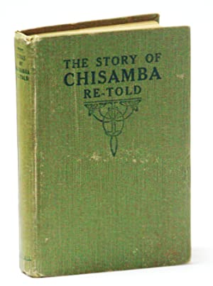 The Story of Chisamba Re-Told: A Sketch of the African Mission of the Canadian Congregational Chu...