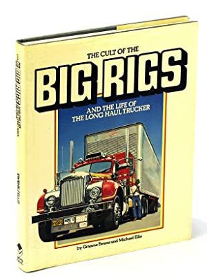 The Cult of the Big Rigs and the Life of the Long Haul Trucker