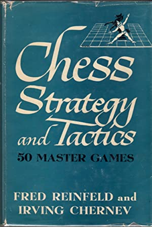 Chess Strategy and Tactics: Fifty Master Games Selected and Annotated: Reinfeld, Fred; Chernev, ...