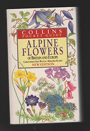 Alpine Flowers of Britain and Europe: Grey-Wilson, Christopher and