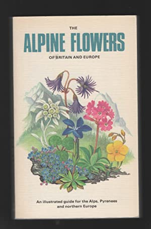 The Alpine Flowers of Britain and Europe: Grey-Wilson, Christopher and