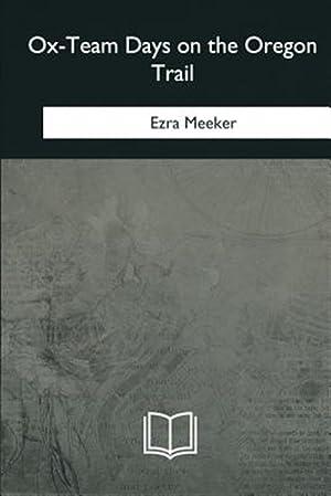 Ox-Team Days on the Oregon Trail: Meeker, Ezra