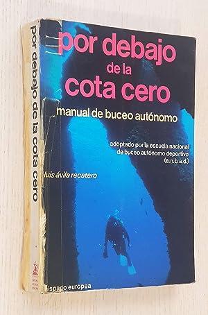 Imagen del vendedor de POR DEBAJO DE LA COTA CERO. Manual de buceo autónomo a la venta por MINTAKA Libros
