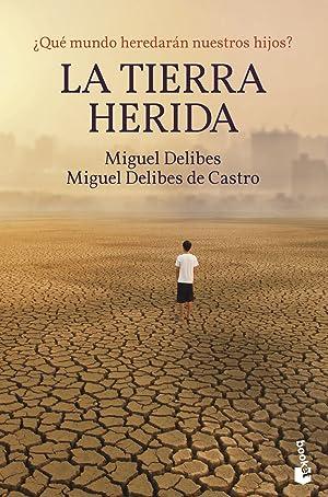 La Tierra herida ¿Qué mundo heredarán nuestros: Delibes, Miguel