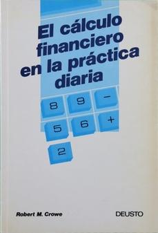 El cálculo financiero en la práctica diaria: Crowe, Robert M.