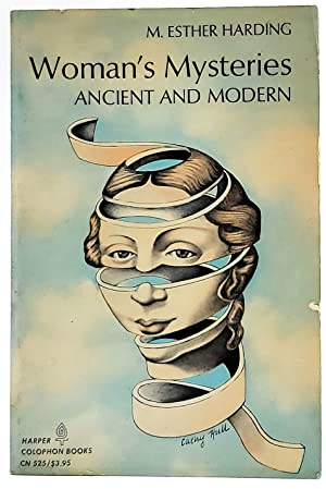Woman's Mysteries Ancient and Modern: A Psychological Interpretation of the Feminine Principle as...
