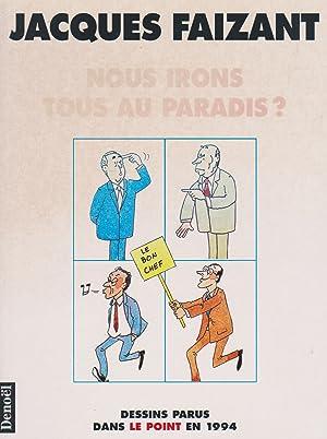 NOUS IRONS TOUS AU PARADIS: JACQUES FAIZANT