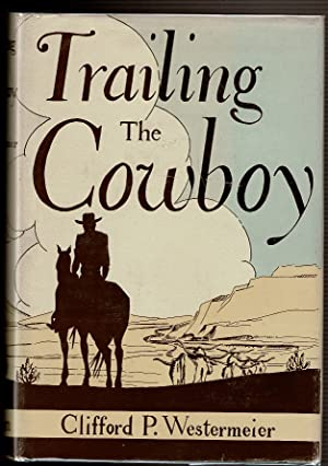 TRAILING THE COWBOY His Life and Lore: Westermeier, Clifford P.