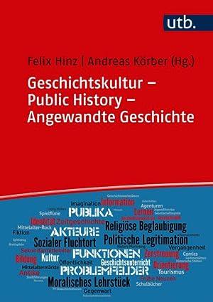 Geschichtskultur - Public History - Angewandte Geschichte: Hinz, Felix und