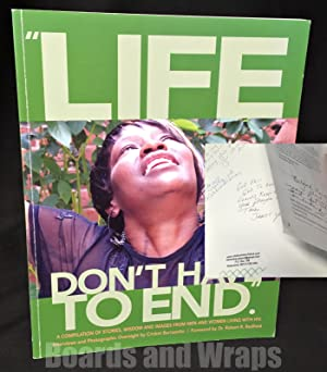 Life Don't Have to End A Compilation of Stories, Wisdom and Images from Men and Women Living with...