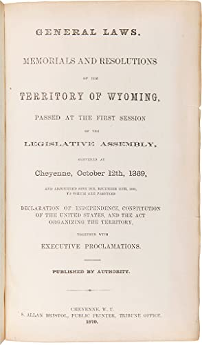 GENERAL LAWS, MEMORIALS AND RESOLUTIONS OF THE TERRITORY OF WYOMING, PASSED AT THE FIRST SESSION ...