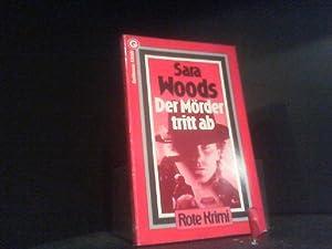 Der Mörder tritt ab : Kriminalroman =: Woods, Sara: