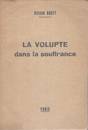 La volupté dans la souffrance.: Roland Gagey