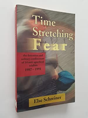 Time Stretching Fear : The Detention and Solitary Confinement of 14 Anti-Apartheid Trialists 1987...