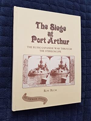 The Siege at Port Arthur : The Russo-Japanese War Through the Stereoscope