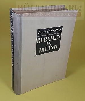 Rebellen in Irland Erlebnisse eines irischen Freiheitskämpfers: O Malley, Ernie: