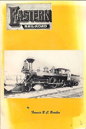 Eastern Railroad: A Historical Account of Early: Bradlee, Francis B.C.