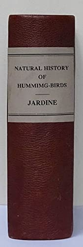 The Natural History of Humming-birds. The Naturalist?s Library.
