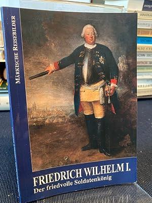 Friedrich Wilhelm I. Der friedvolle Soldatenkönig. Märkische: Otto, Karl-Heinz: