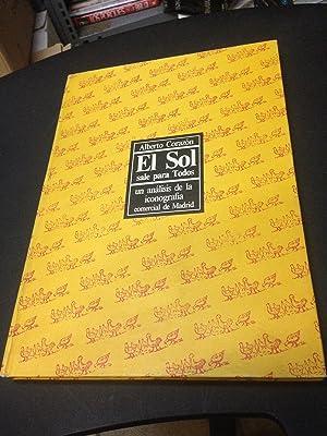 Seller image for EL SOL SALE PARA TODOS. UN ANÁLISIS DE LA ICONOGRAFÍA COMERCIAL DE MADRID for sale by La Mercería del Libro