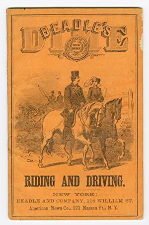 BEADLE'S DIME HAND-BOOK OF RIDING AND DRIVING; COMPRISING COMPLETE RULES FOR THE MANAGEMENT OF TH...