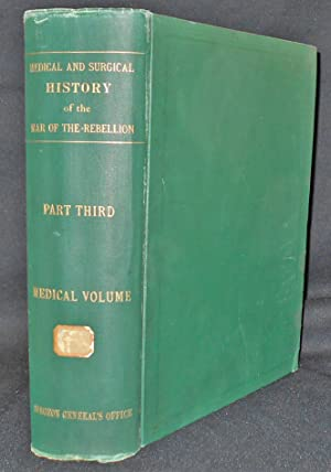 The Medical and Surgical History of the War of the Rebellion -- Part III, Volume I: Medical Histo...