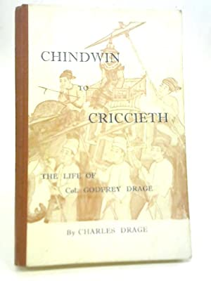 Chindwin to Criccieth: The Life of Godfrey Drage