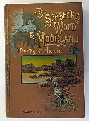 By Sea-Shore, Wood and Moorland Peeps at: Edward Step