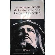 Seller image for LA AMARGA PASIÓN DE CRISTO. Según las visiones de Ana Cantalina Emmerich transcritas por Clemente Brentano. for sale by Libros Tobal