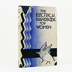 The Electrical Handbook for Women. Edited for The Electrical Association for Women. Foreword by S...