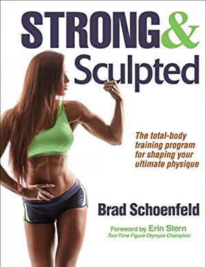 Strong And Sculpted: The Total-Body Training Program: Schoenfeld, Brad