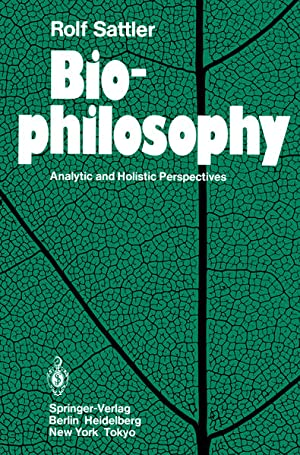 Biophilosophy. Analytic and Holistic Perspectives.: Sattler, Rolf: