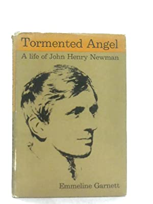 Tormented Angel, A Life of John Henry Newman