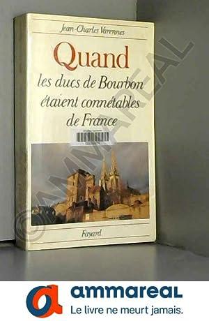 Quand les ducs de Bourbon étaient connétables: VARENNES Jean-Charles