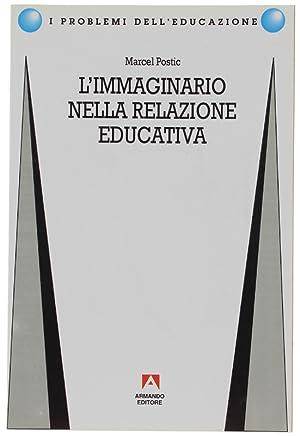 L'IMMAGINARIO NELLA RELAZIONE EDUCATIVA (con la collaborazione: Postic Marcel.