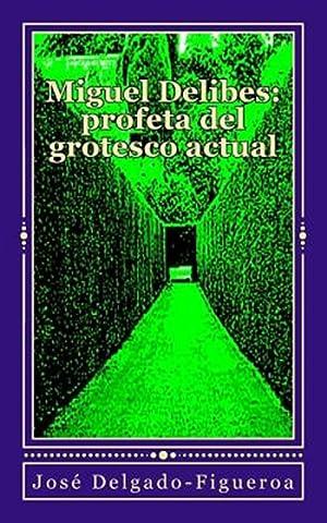 Miguel Delibes, Profeta del Grotesco Actual -Language: Delgado-Figueroa, Dr Jose