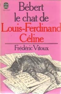 Bébert,lechat de Louis-Ferdinand Céline - Frédéric Vitoux: Frédéric Vitoux