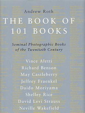 The Book Of 101 Books. Seminal Photographic: Roth, Andrew [Herausgeber/