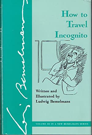 How to Travel Incognito: Bemelmans, Ludwig