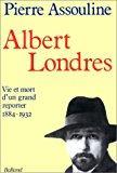 Albert londres: Pierre Assouline