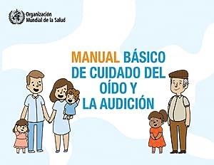 Manual basico de cuidado del oído y: Organización Mundial de