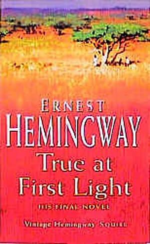 True at First Light: Ernest Hemingway