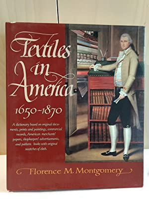 Textiles in America 1650-1870: A Dictionary Based: Montgomery, Florence M.: