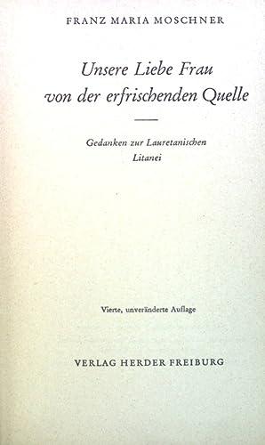 Unsere Liebe Frau von der Quelle: Gedanken: Moschner, Franz M.: