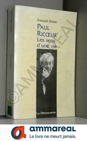 PAUL RICOEUR. : Les sens d'une vie: François Dosse
