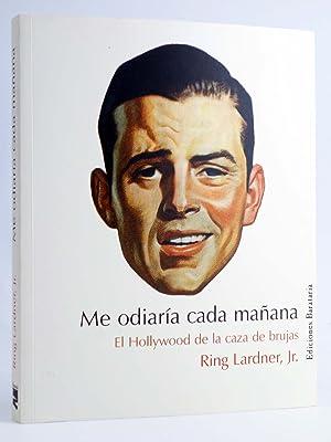 ME ODIAR?A CADA MA?ANA. EL HOLLYWOOD DE: Ring Lardner Jr