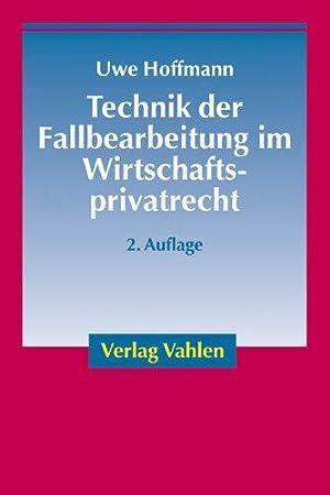 Technik der Fallbearbeitung im Wirtschaftsprivatrecht: Uwe, Hoffmann,
