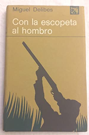 Con la escopeta al hombro. 1ª edición.: Miguel Delibes.